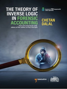 The Theory of Inverse Logic in Forensic Accounting : Along with TEN suspenseful videos of the author on concepts and case studies!
