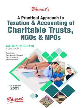 A Practical Approach to Taxation and Accounting of Charitable Trusts, NGOs & NPO (7th Edition)