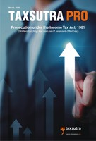 Taxsutra Pro Issue 2 : Prosecution under the Income Tax Act, 1961 (understanding the nature of relevant offences)