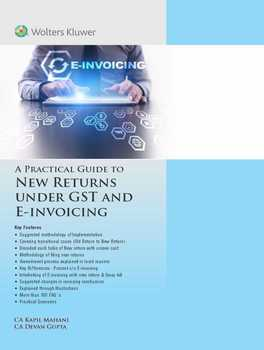 A Practical Guide to New Returns under GST and E-invoicing