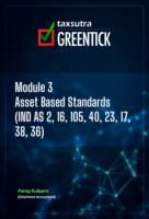 Module 3 - Asset Based Standards (IND AS 2, 16, 105, 40, 23, 17, 38, 36)