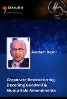 Corporate Restructuring- Decoding Goodwill & Slump-Sale Amendments - Course